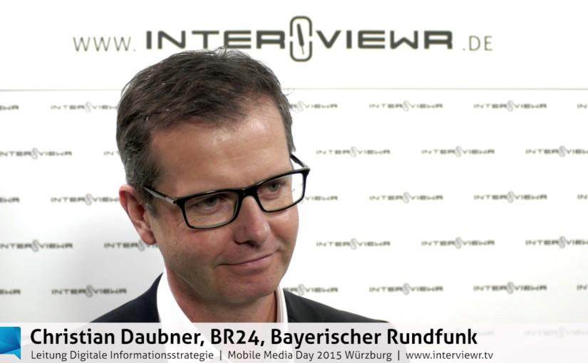 Christian Daubner über BR24 und einen neuen Ansatz im Nachrichtengeschäft